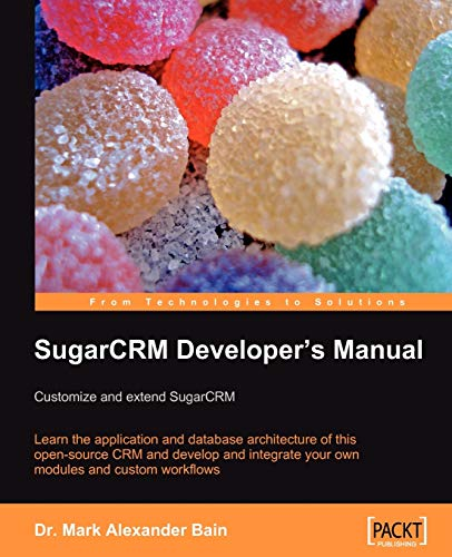 SugarCRM Developer\'s Manual: Customize and extend SugarCRM: Learn the application and database architecture of this open-source CRM and develop and ... and custom workflows (English Edition)