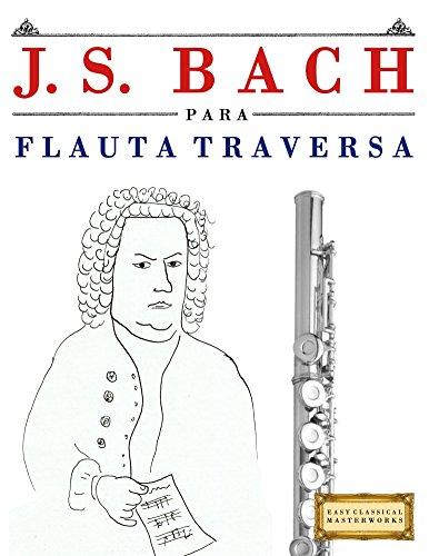 J. S. Bach para Flauta Traversa: 10 Piezas Fáciles para...
