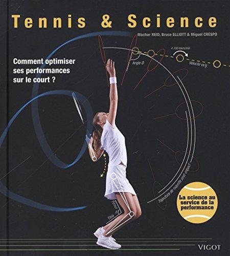 Tennis & science comment optimiser ses performances sur le court ?: COMMENT OPTIMISER SES PERFORMANCES SUR LE COURT ?