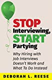 Stop Interviewing, Start Partying: Why Hiring with Job Interviews Doesn't Work and What To Do Instead