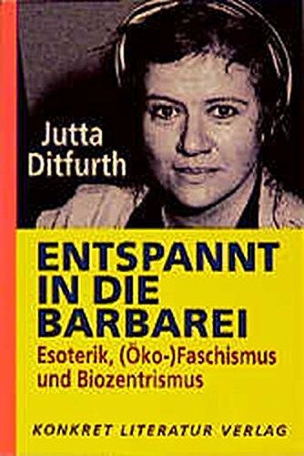 Entspannt in die Barbarei: Esoterik, (Oko-)Faschismus und Biozentrismus (German Edition)