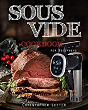 Sous Vide Cookbook for Beginners: Easy-to-Follow Guide to Cooking Restaurant-Quality Meals at Home (Color Interior)