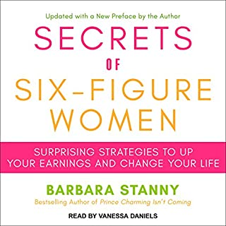 Secrets of Six-Figure Women     Surprising Strategies to up Your Earnings and Change Your Life              Written by:                                                                                                                                 Barbara Stanny                               Narrated by:                                                                                                                                 Vanessa Daniels                      Length: 8 hrs and 30 mins     10 ratings     Overall 4.7