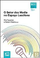 O Setor dos Media no Espaço Lusófono (Portuguese Edition)