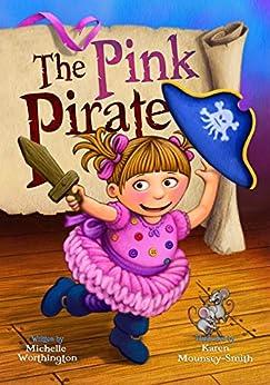 The Pink Pirate by [Michelle Worthington, Karen Mounsey-Smith]