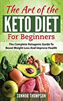 The Art of the Keto Diet for Beginners: The Complete Ketogenic Guide to Boost Weight Loss and Improve Health