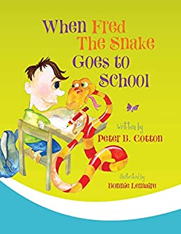 When Fred the Snake Goes to School (Fred the Snake Series Book 2) by [Peter B. Cotton]