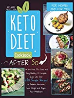 Keto Diet Cookbook After 50: Eat the Food You Love and Stay Healthy. A Complete Guide with Over 250 Simple Recipes to Balance Hormones, Lose Weight, and Regain Your Metabolism. For Women and Men