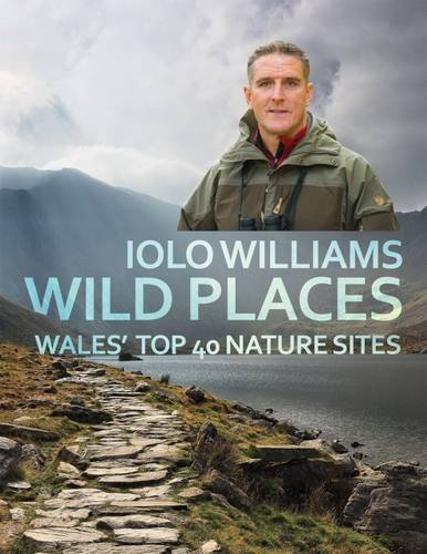 Williams, I: Wild Places: Wales' Top 40 Nature Sites