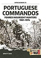 Portuguese Commandos: Feared Insurgent Hunters, 1961-1974 (Africa @ War)