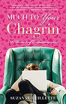 Much to Your Chagrin: A Memoir of Embarrassment by [Suzanne Guillette]