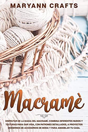 Macramè: Disfrutar De La Magia Del Macramé. Combina Diferentes Nudos Y Texturas...