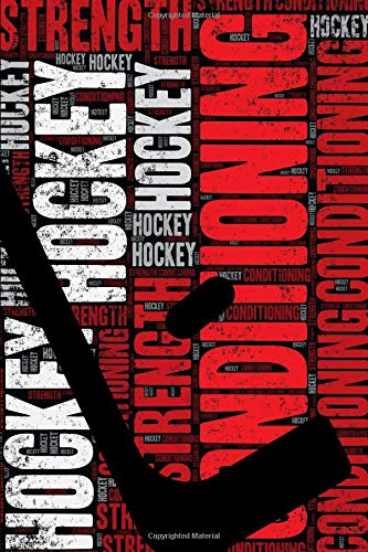 Hockey Strength and Conditioning Log: Hockey Workout Journal and Training Log and Diary for Player and Coach - Hockey Notebook Tracker
