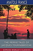 The Merrie Tales of Jacques Tournebroche (Esprios Classics)
