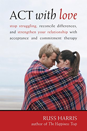 ACT with Love: Stop Struggling, Reconcile Differences, and Strengthen Your Relationship with Acceptance and Commitm (English Edition)