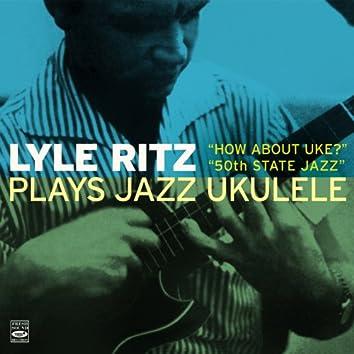 """Lyle Ritz Plays Jazz Ukulele """"How About Uke?"""" And """"50th State Jazz"""""""