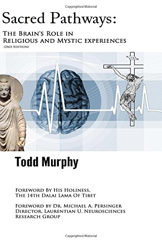 Sacred Pathways: The Brain's role in Religious and Mystic Experiences (Volume 1)