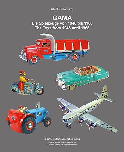 GAMA Die Spielzeuge von 1946 bis 1968: GAMA The Toys from 1946 until 1968