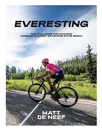 Everesting: The Challenge for Cyclists: Conquer Everest Anywhere in the World