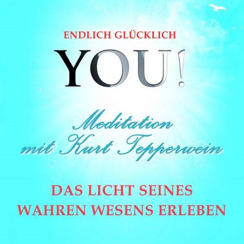 Das Licht seines wahren Wesens erleben: Meditation mit Kurt Tepperwein (YOU! Endlich glücklich) Titelbild