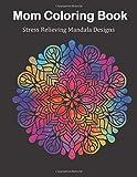 Mom Coloring Book: Stress Relieving Mandala Designs