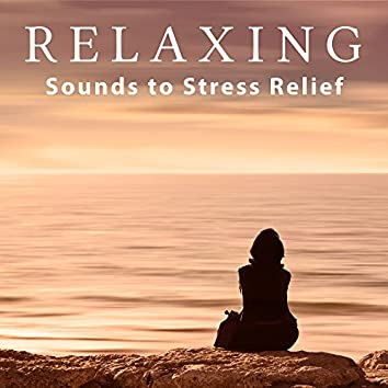 Relaxing Sounds to Stress Relief – Chilled Music, New Age Relaxation, Rest a Bit, Spirit Calmness