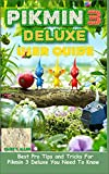 PIKMIN 3 DELUXE USER GUIDE: Best Pro Tips and Tricks For Pikmin 3 Deluxe You Need To Know (English Edition)