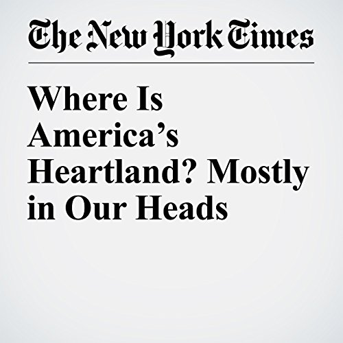 Where Is America's Heartland? Mostly in Our Heads copertina