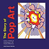 The Story of Pop Art: Culture, Celebrity & Controversy in 100 Creative Milestones (The Story of ...) (English Edition)