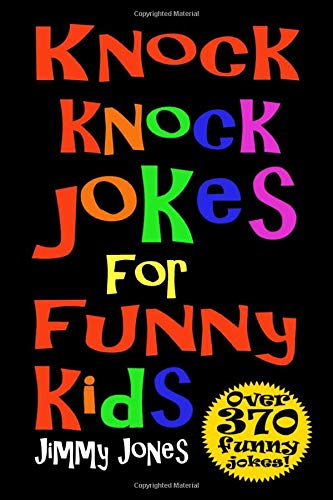 Knock Knock Jokes For Funny Kids: Over 370 really funny, hilarious knock...