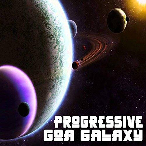 Progressive Goa Galaxy (Intellect Progressive Psychedelic Goa Psy Trance) (It's a State of Mind, Only the Finest in Electronic Progressive Trance, Psychedelic Bass Music, Psy-Trance, Psybient, Dark Psy, Psy Dub, Psy Breaks, Techno, Neurofunk & More!!!)