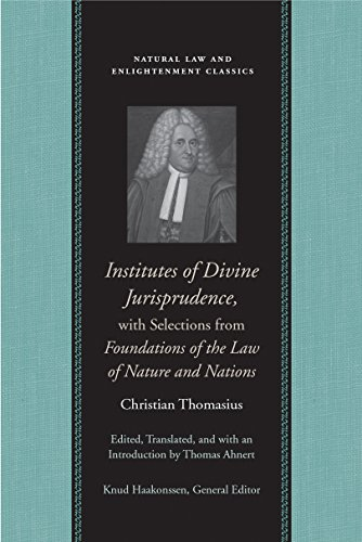 Institutes of Divine Jurisprudence, with Selections from Foundations of the Law of Nature & Nations (Natural Law and Enlightenment Classics)