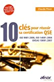 10 clés pour réussir sa certification QSE - ISO 9001:2008, ISO 14001:2004, OHSAS 18001:2007