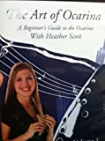 The Art of Ocarina Volume 1 Instructional Dvd. A Beginner's Guide to the Ocarina with Heather Scott