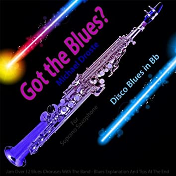 Got the Blues? Disco Blues in the Key of Bb for Soprano Saxophone Players