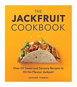 The Jackfruit Cookbook: Over 50 sweet and savoury recipes to hit the flavour jackpot! by [Heather Thomas]