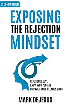 Exposing the Rejection Mindset  Experience Love | Know Who You Are | Empower Your Relationships  2nd Edition