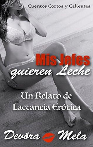 Mis Jefes Quieren Leche. Un Relato de Lactancia Erótica: Cuentos Cortos y Calientes (Relatos de Lactancia Erotica)