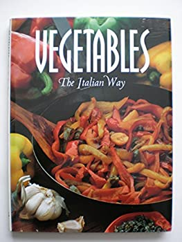 Vegetables: The Italian Way 1855853051 Book Cover