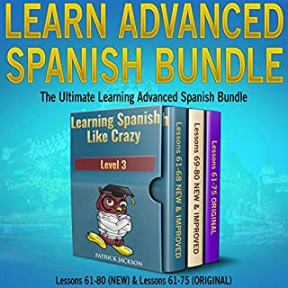 Learn Advanced Spanish Bundle: Includes Both New Version & Original Version of Learning Spanish Like Crazy Level Three     The Ultimate Learning Advanced Spanish Bundle              By:                                                                                                                                 Patrick Jackson                               Narrated by:                                                                                                                                 Jose Rivera,                                                                                        Juan Martinez,                                                                                        Jessica Ramos                      Length: 17 hrs and 1 min     20 ratings     Overall 5.0
