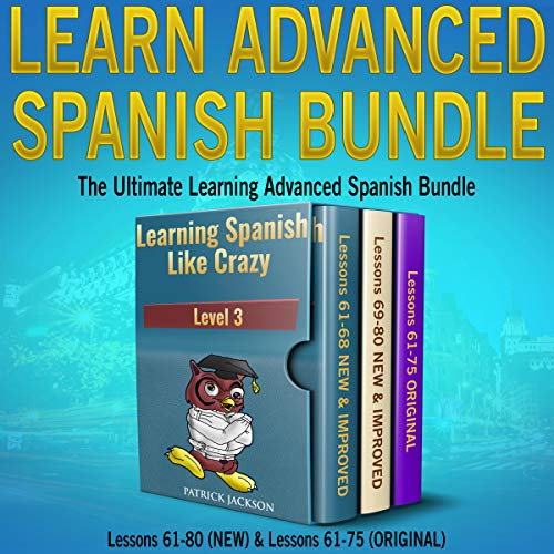 Learn Advanced Spanish Bundle: Includes Both New Version & Original Version of Learning Spanish Like Crazy Level Three     The Ultimate Learning Advanced Spanish Bundle              By:                                                                                                                                 Patrick Jackson                               Narrated by:                                                                                                                                 Jose Rivera,                                                                                        Juan Martinez,                                                                                        Jessica Ramos                      Length: 17 hrs and 1 min     3 ratings     Overall 4.7