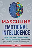 Masculine Emotional Intelligence: The 30 Day EI Mastery Program for a Healthy Relationship with Yourself, Your Partner, Friends, and Colleagues