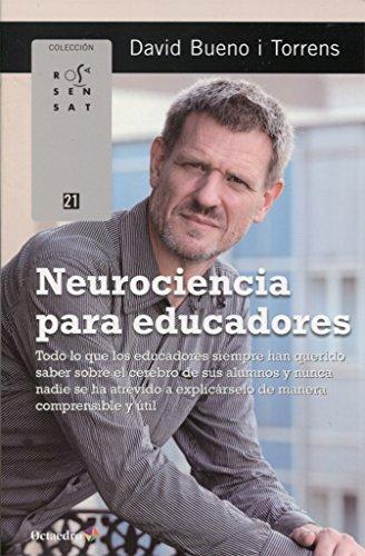 Neurociencia para educadores. Todo lo que los educadores siempre han querido saber sobre el cerebro de sus alumnos y nunca nadie se ha atrevido a ... de manera comprensible y útil (Rosa Sensat)