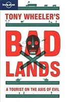 Tony Wheeler's Bad Lands (Lonely Planet Travel Literature) by Tony Wheeler(2010-09-15)