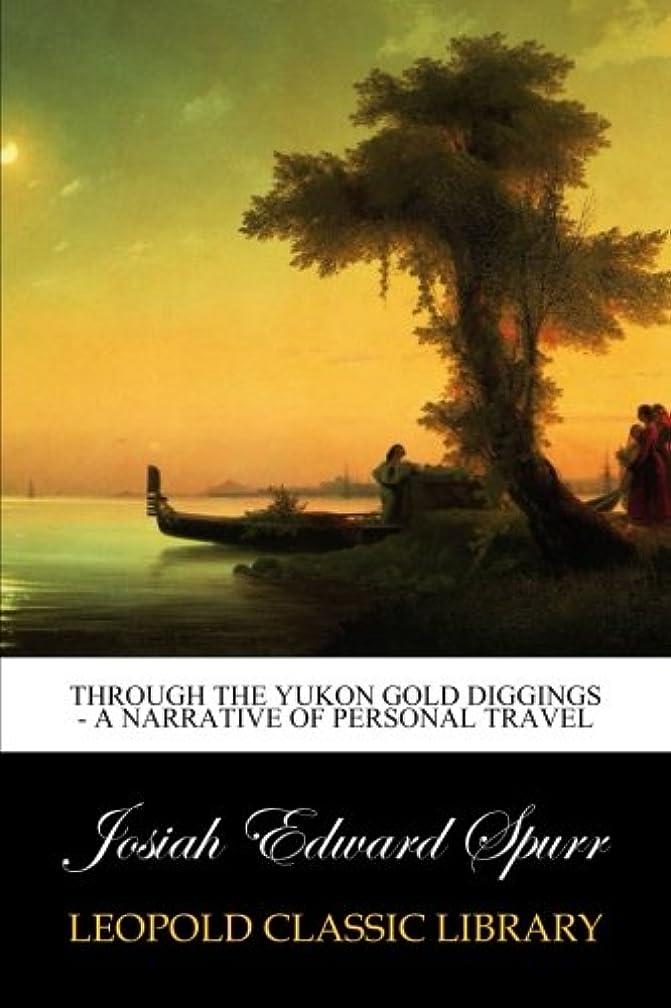 毎年半円お互いThrough the Yukon Gold Diggings - A Narrative of Personal Travel