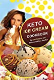 KETO ICE CREAM COOKBOOK: Homemade Ice cream Recipe book (Healthy Ice Cream Cookbook, Keto Dessert Book, Healthy Low Carb Treats for Ketogenic)