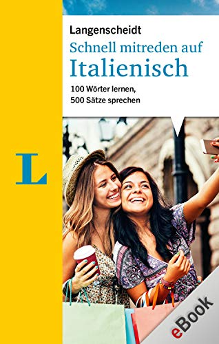 Schnell mitreden auf Italienisch: 100 Wörter lernen, 500 Sätze sprechen