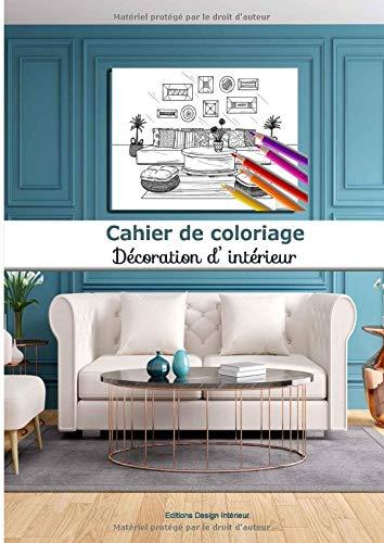 Cahier de coloriage Décoration d'intérieur: 40 coloriages grand format | adultes et enfants | passionné design intérieur | idée déco et ameublement | art créatif | A4= 21 x 29,7cm