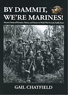 By Dammit, We're Marines! Veterans' Stories of Heroism, Horror, and Humor in World War II on the Pacific Front