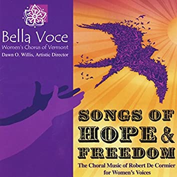 Songs of Hope and Freedom: The Choral Music of Robert De Cormier for Women's Voices